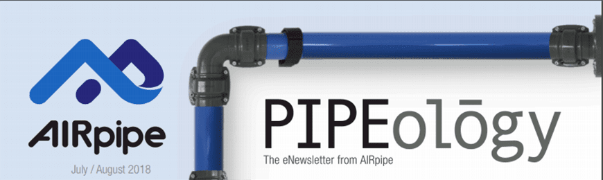 AIRpipe Pipeology July August 2018
